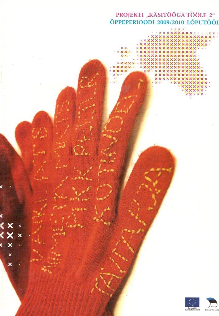 """Projekti """"Käsitööga tööle 2"""" õppeperioodi 2009/2010 lõputööd"""